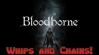 Bloodborne Violet Whips and Chains Dex - Further into crazy town! Ep 3