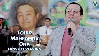 Tohir Mahkamov   Ona  Тохир Махкамов   Она consert version 2017