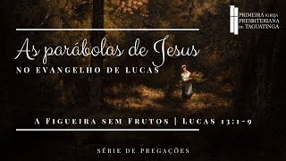 Parábolas de Jesus segundo o evangelho de Lucas -  A Figueira Sem Frutos