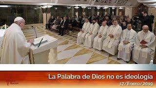 La Palabra de Dios no es ideología: El Papa Francisco en Casa Santa Martha HD (17/01/2019)