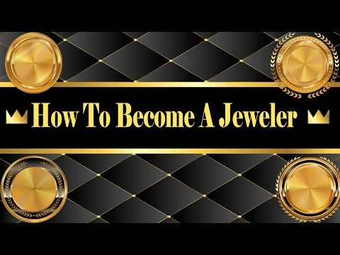 How To Become a Jeweler - how to be a jeweler - Jewelry Business  - Jeweler School