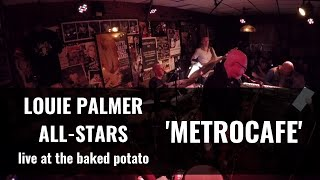 Louie Palmer All-Stars - Live at Baked Potato - 'Metrocafe'
