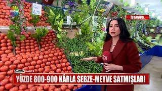 Yüzde 800-900 karla sebze - meyve satmışlar!