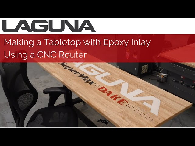 Making a Tabletop with Epoxy Inlay Using a CNC Router | Laguna Tools