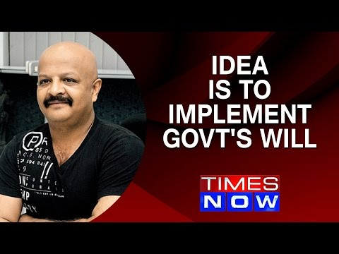 My idea is to implement govt's will: Narain