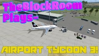 TheBlockRoom Plays - Airport Tycoon 3