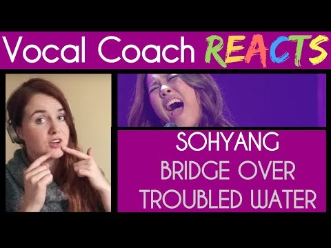 Vocal Coach Reacts to Sohyang singing Bridge Over Troubled Water Simon and Garfunkel