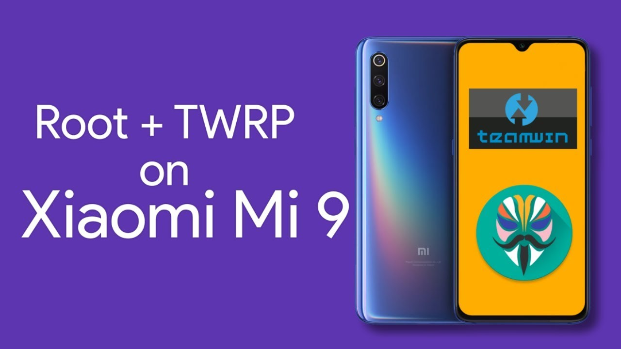 Xiaomi Mi 9: How to Unlock Bootloader, Root, and Install TWRP