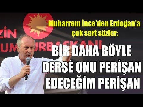 İnce'den Erdoğan'a çok sert sözler: Bir daha böyle derse onu perişan edeceğim perişan