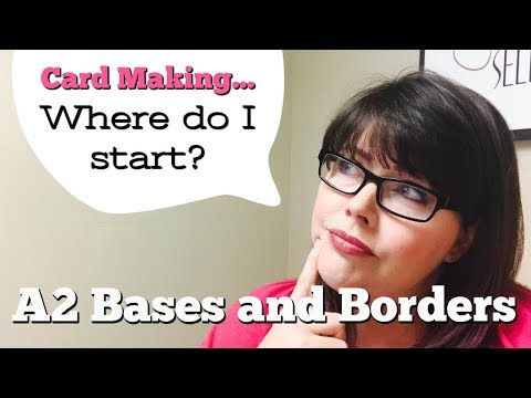 How To Start Card Making Series  {A2 Bases and Layers}