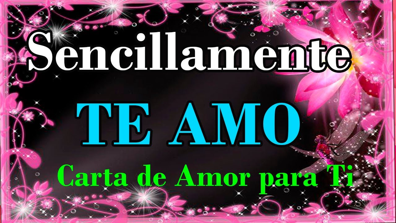 Sencillamente TE AMO Carta de Amor para Ti Carta de Amor para Ti  Romántica Intenta ver este video s