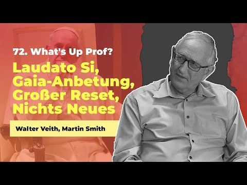 72. Laudato Si, Gaia-Anbetung, Großer Reset, Nichts Neues # Walter Veith # What's Up Prof?