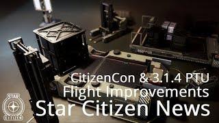 Star Citizen News | CitizenCon, Flight Improvements & 3.1.4 Updates