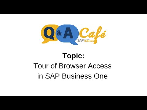 Q&A Café: Tour of Browser Access in SAP Business One