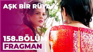Aşk Bir Rüya 158. Bölüm Fragmanı - 28 Temmuz Salı