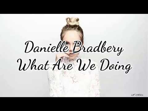 Danielle Bradbery - What Are We Doing (Lyrics)