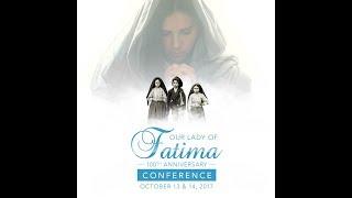 Our Lady of Fatima - 100th Anniversary Conference - DAY ONE