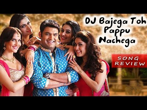 dj bajega toh pappu nachega song review kis kis ko pyar karu - Bollywood Latest News