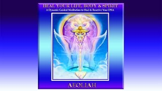 DNA Activation and Guided Healing Meditation: HEAL YOUR LIFE BODY & SPIRIT by Aeoliah HD
