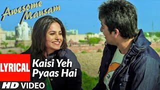 Kaisi Yeh Pyaas Hai Lyrical | Awesome Mausam |  K.K., PRIYA BHATTACHARYA | T-Series