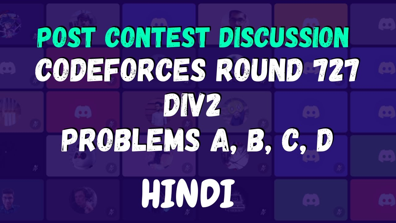Codeforces Round 727 Solution Discussion    A, B, C, D    Hindi    Live with TLE-Eliminators