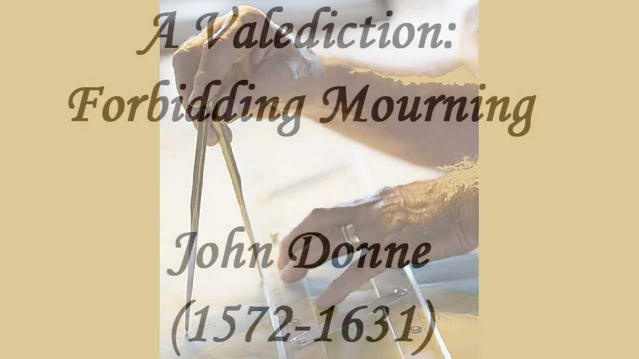 "john donne - a valediction forbidding mourning essay ""a valediction: forbidding mourning"" is a well-known poem written by john donne it was published in 1633 after the poet had died this beautiful love poem is."