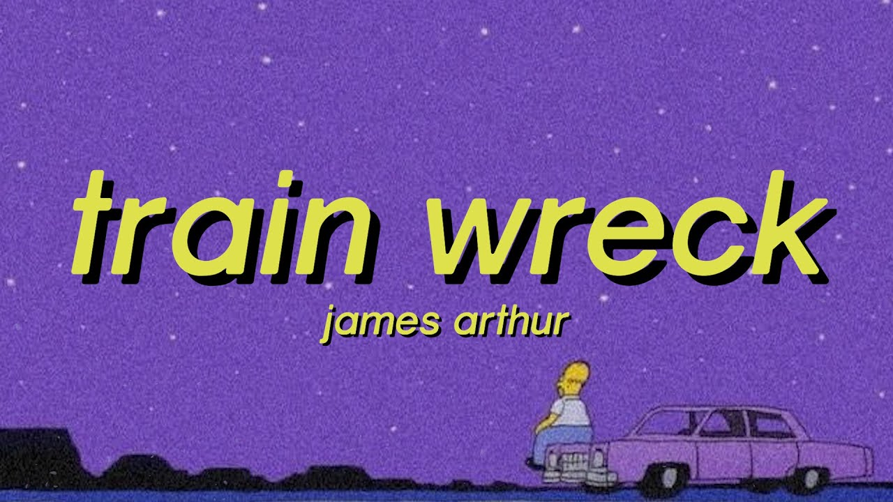 James Arthur - Train Wreck (Lyrics) pull me out you can say what you like tiktok remix slowed
