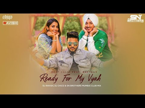 Ready For My Vyah (Shaadi Anthem) | Raftaar | Club Mix | DJ Ravish, DJ Chico & SN Brothers