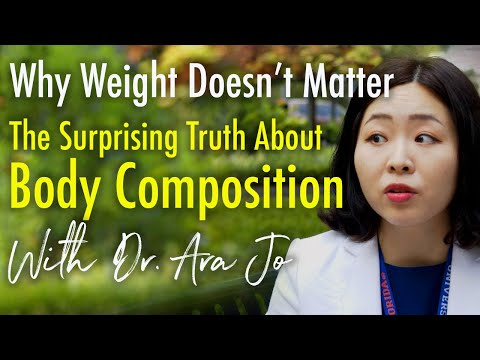 Why Weight Doesn't Matter. The Surprising Truth About Body Composition | Dr. Ara Jo