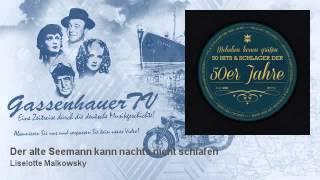 Liselotte Malkowsky - Der alte Seemann kann nachts nicht schlafen - GassenhauerTV