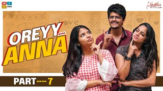 Oreyy Anna || Part 07 || Satyabhama || Tamada Media