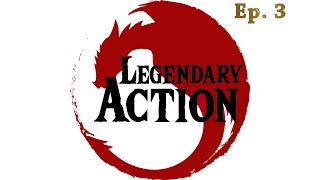 Legendary Action! Ep: 4 - A Thousand Swords at Dawn?
