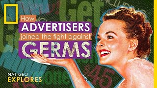 How Advertisers Joined The Fight Against Germs | Nat Geo Explores