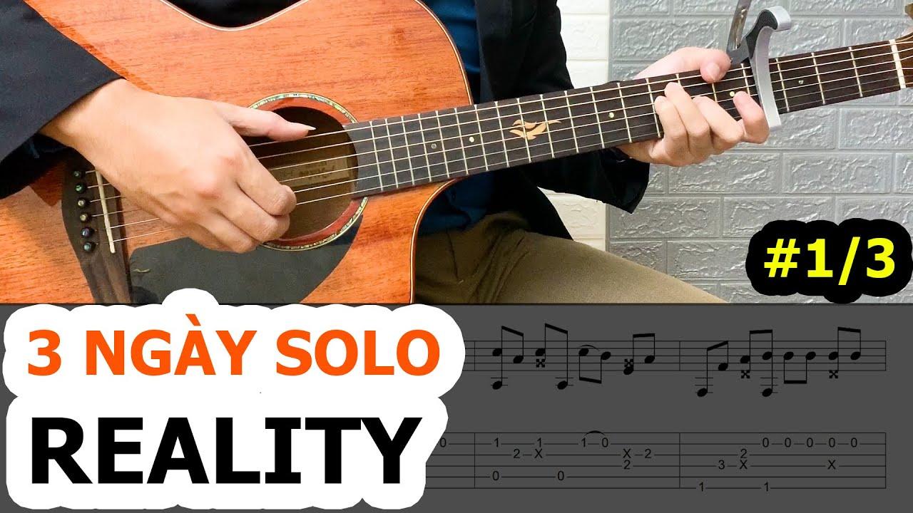 Hướng dẫn solo REALITY (kèm TAB) y hệt bản gốc – Phần 1/3 | Fingerstyle Guitar Tutorial