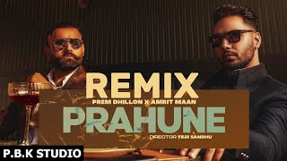 PRAHUNE REMIX | Prem Dhillon | Amrit Maan | SanB | TejiSandhu | Sidhu Moose Wala | ft. P.B.K Studio