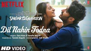 Dil Nahin Todna Song | Sardar Ka Grandson |Arjun Kapoor,Rakul Preet Singh |Zara Khan, Tanishk Bagchi