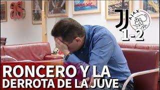 Juventus 1 Ajax 2 | La reacción de Roncero tras la eliminación de Cristiano | Diario AS