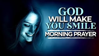God Will Make You Smile | A Powerful Morning Prayer