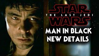 Star Wars The Last Jedi Man In Black NEW Details Revealed (Benicio Del Toro)