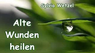 Alte Wunden heilen - Sylvia Wetzel