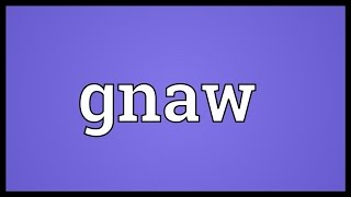 Gnaw Meaning
