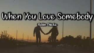 Robin Thicke - When You Love Somebody - (Lyrics)