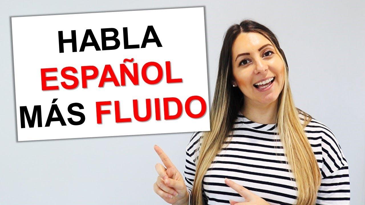 3 Tips para Mejorar y Hablar español con más Fluidez   Tips on How to speak Spanish more fluently