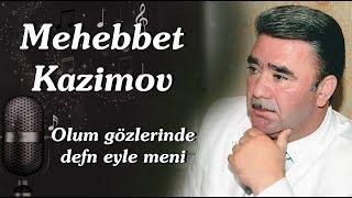Mehebbet Kazimov yeni ölüm gözlərinde dəfn eylə məni