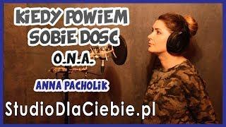 Kiedy powiem sobie dość - O N A (cover by Anna Pacholik) #1168