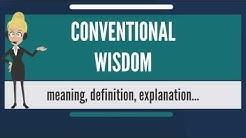 What is CONVENTIONAL WISDOM? What does CONVENTIONAL WISDOM mean? CONVENTIONAL WISDOM meaning