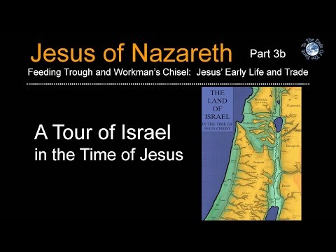 A Tour Of Israel In The Time Of Jesus (Jesus Of Nazareth Seminar 3b)