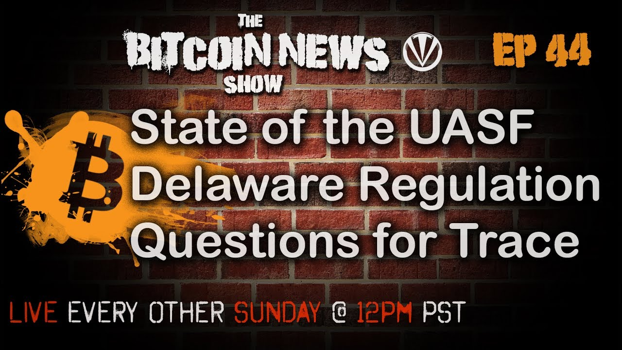 Bitcoin News #44 - State of UASF, Historic Delaware Regulation