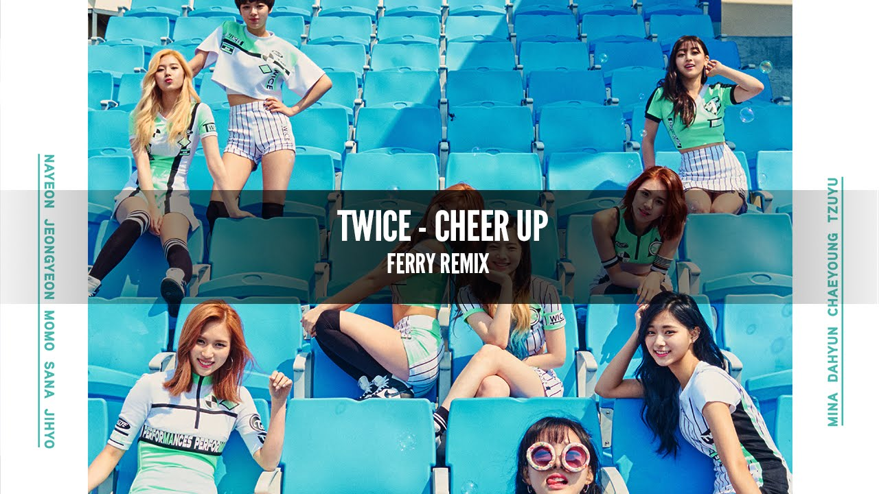 Twice - Cheer Up (Ferry Remix) - YouTube