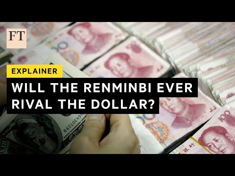 Why the renminbi can't rival the dollar's reserve status | FT